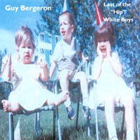 Guy Bergeron - Last Of The Hip White Boys